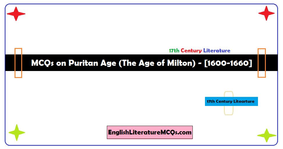 MCQs on Puritan Age (The Age of Milton) - [1600-1660]