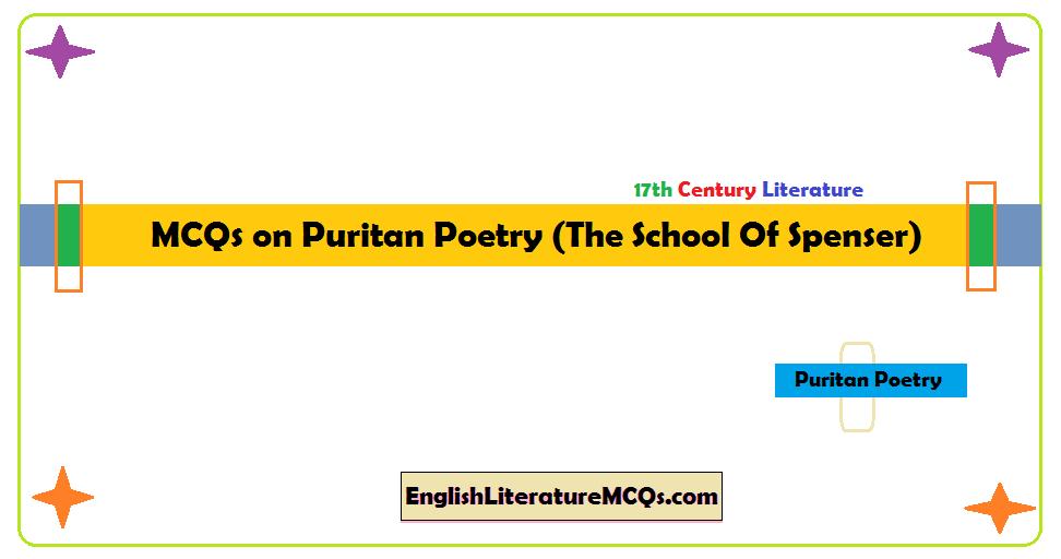 MCQs on Puritan Poetry (The School Of Spenser) - [17th Century]