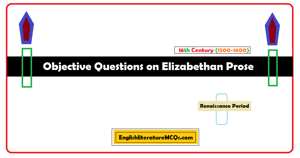 Objective Questions on Elizabethan Prose