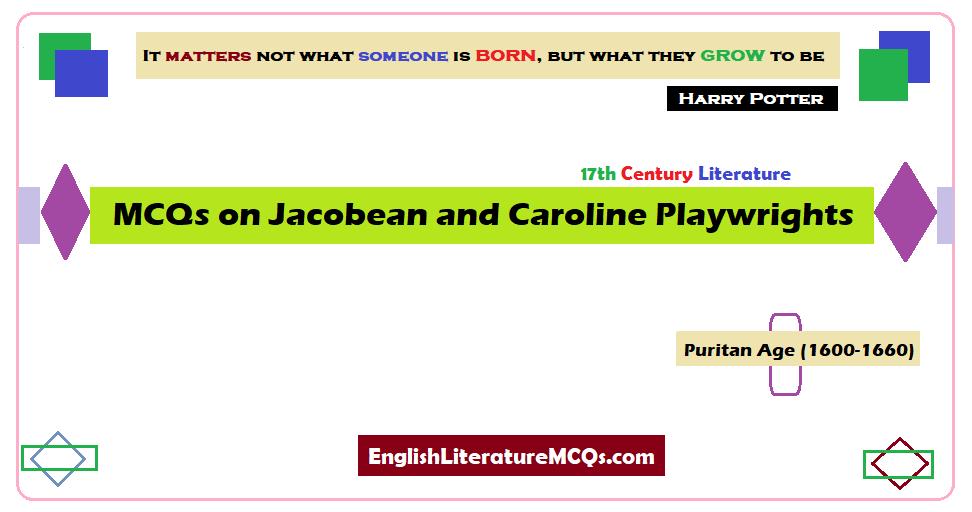 MCQs on Jacobean and Caroline Playwrights