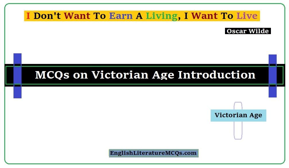 MCQs on Victorian Age Characteristics