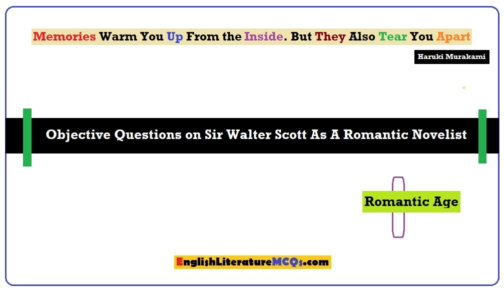 Objective Questions on Sir Walter Scott As A Romantic Novelist